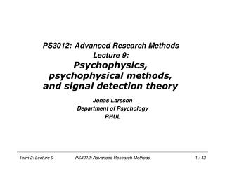 PS3012: Advanced Research Methods Lecture 9: Psychophysics, psychophysical methods, and signal detection theory