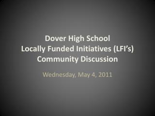 Dover High School Locally Funded Initiatives (LFI's) Community Discussion