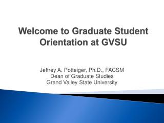 Welcome to Graduate Student  Orientation at GVSU