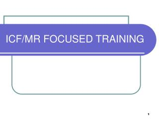 ICF/MR FOCUSED TRAINING