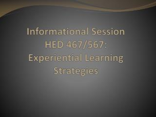 Informational  Session HED 467/567: Experiential Learning Strategies