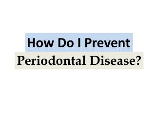 How Do I Prevent Periodontal Disease?