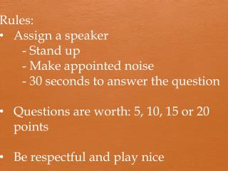 Rules: Assign a speaker - Stand up - Make appointed noise - 30 seconds to answer the question