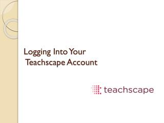 Logging Into  Y our Teachscape  Account