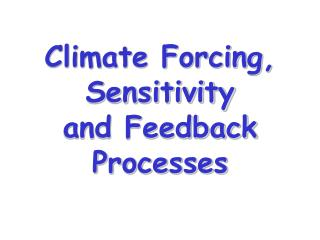 Climate Forcing, Sensitivity  and Feedback Processes