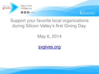 Silicon Valley Gives TODAY! Make your donation count s vgives.razoo