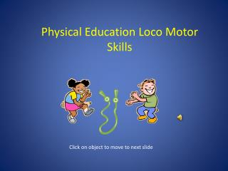 Physical Education Loco  M otor Skills