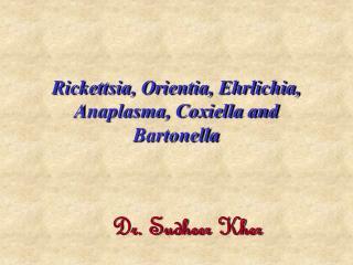 Rickettsia, Orientia, Ehrlichia, Anaplasma, Coxiella and Bartonella