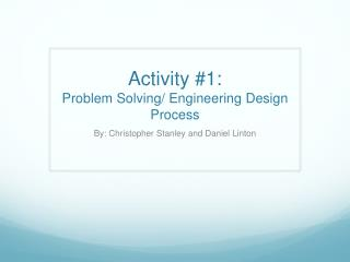 Activity #1:  Problem Solving/ Engineering Design Process