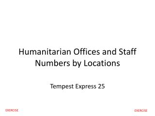 Humanitarian Offices and Staff Numbers by Locations