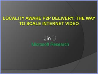 Locality aware P2P delivery: the way to scale Internet Video
