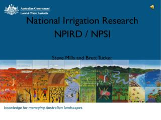 National Irrigation Research NPIRD / NPSI  Steve Mills and Brett Tucker