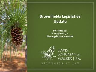 Brownfields Legislative Update Presented by: F. Joseph Ullo, Jr. FBA Legislative Committee