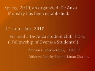 Spring, 2010, an  organzied   De Anza Ministry has been established.  1 st  step – Jan., 2010