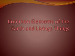 Common Elements of the Earth and Livings Things
