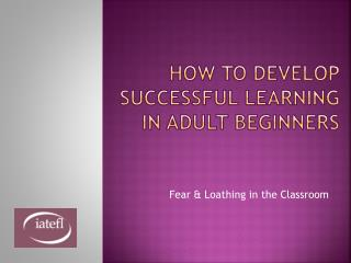 How to Develop Successful Learning  in Adult Beginners