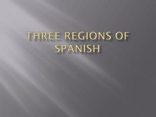Three Regions of Spanish