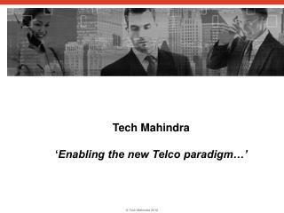 Tech Mahindra ' Enabling the new Telco paradigm…'