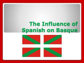 The Influence of Spanish on Basque
