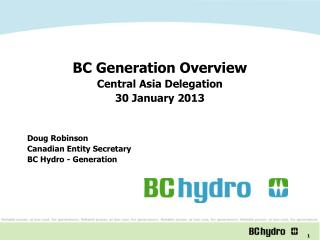 BC Generation Overview Central Asia Delegation 30 January 2013 Doug Robinson