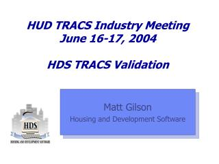 HUD TRACS Industry Meeting June 16-17, 2004 HDS TRACS Validation