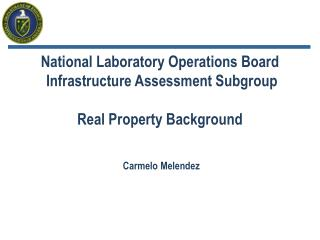 National Laboratory Operations Board  Infrastructure Assessment Subgroup Real Property Background