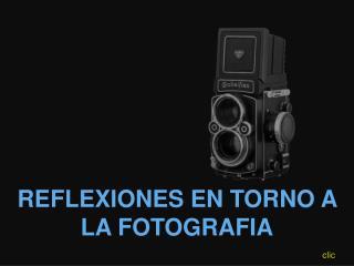 REFLEXIONES EN TORNO A LA FOTOGRAFIA