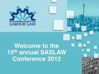 Welcome to the  15 th  annual SASLAW Conference 2012