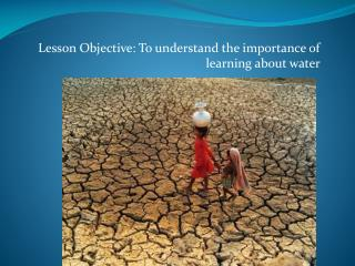 Lesson Objective: To understand the importance of learning about water