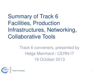 Summary of Track 6 Facilities, Production Infrastructures, Networking, Collaborative Tools