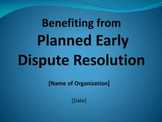 Benefiting from Planned Early  Dispute Resolution