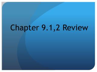 Chapter 9.1,2 Review