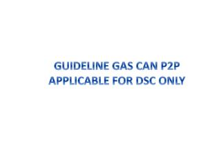 GUIDELINE GAS CAN P2P APPLICABLE FOR DSC ONLY