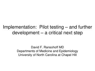 Implementation:  Pilot testing – and further development – a critical next step