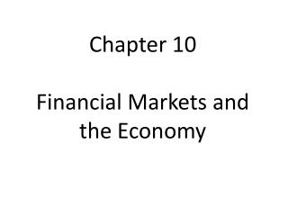 Chapter 10 Financial Markets and  the Economy