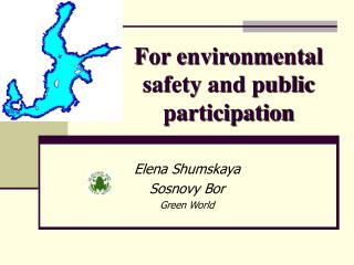 For environmental safety and public participation