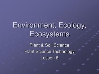 Environment, Ecology, Ecosystems