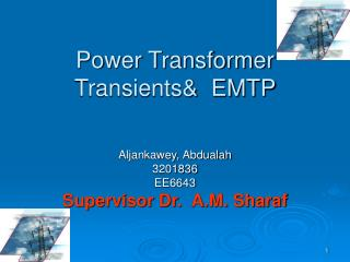 Power Transformer Transients&  EMTP