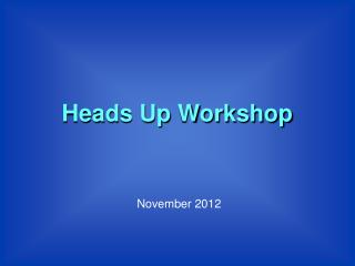 Heads Up Workshop