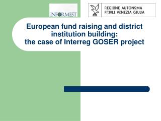 European fund raising and district institution building:  the case of Interreg GOSER project