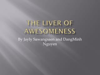 The Liver of awesomeness
