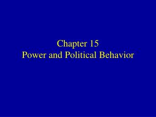Chapter 15 Power and Political Behavior