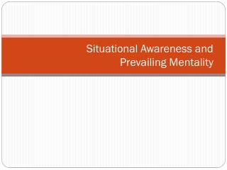 Situational Awareness and  Prevailing Mentality