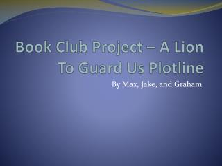Book Club Project – A Lion To Guard Us Plotline