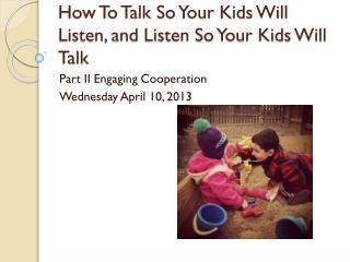 How To Talk So Your Kids Will Listen, and Listen So Your Kids Will Talk