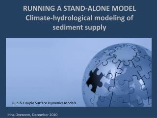 RUNNING A STAND-ALONE MODEL Climate-hydrological modeling of sediment supply