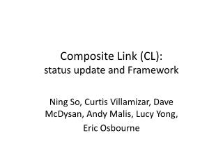 Composite Link (CL ): status update and Framework