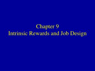 Chapter 9 Intrinsic Rewards and Job Design