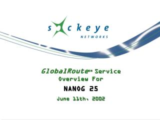 GlobalRoute sm  Service  Overview For NANOG 25 June 11th, 2002