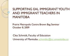 Clea Schmidt, Faculty of Education University of Manitoba  schmidtc@cc.umanitoba